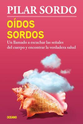 Odos sordos: Un llamado a escuchar las seales del cuerpo y encontrar la verdadera salud (Spanish Edition)