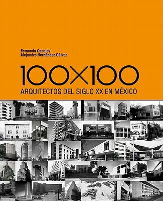 100 X 100: Arquitectos del Siglo XX En Maexico 9786077784128