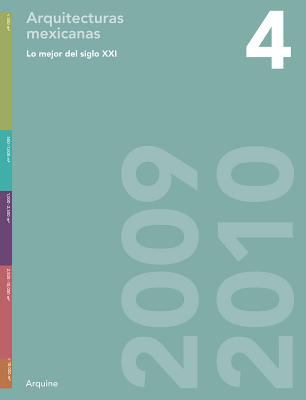 Lo Mejor del Siglo XXI 4/The Best Of The 21st Century 4: Arquitecturas Mexicanas 2009-2010/Mexican Architecture 2009-2010