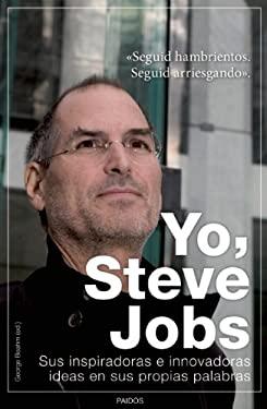 Yo, Steve Jobs: Sus Innovadoras E Inspiradoras Ideas en Sus Propias Palabras = I, Steve 9786079202019