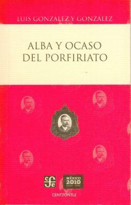 Alba y Ocaso del Porfiriato 9786071602824
