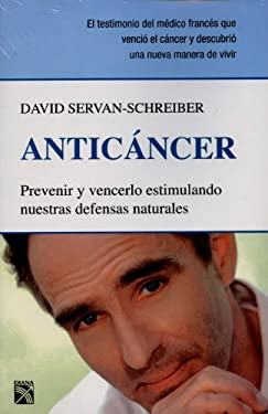 Anticancer: Prevenir y Vencerlo Estimulando Nuestras Defensas Naturales = Anticancer 9786070701481