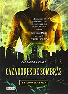 Cazadores de Sombras: Ciudad de Ceniza = The Mortal Instruments 9786070702921