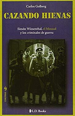 Cazando Hienas: Simon Wiesenthal, el Mossad y los Criminales de Guerra 9786074571028