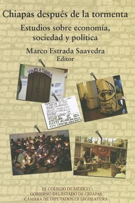 Chiapas Despues de la Tormenta: Estudios Sobre Economia, Sociedad y Politica 9786074620337
