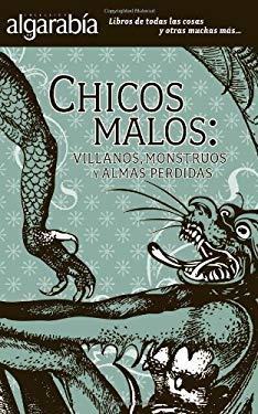 Chicos Malos: Villanos, Monstruos y Almas Perdidas 9786074570656
