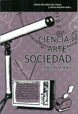 Ciencia, Arte y Sociedad: Ano Por Ano 9786074571134