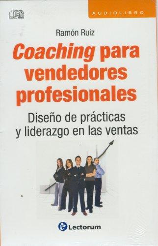 Coaching Para Vendedores Profesionales: Diseno de Practicas y Liderazgo en las Ventas 9786074571226