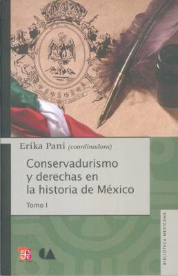 Conservadurismo y Derechas En La Historia de Mexico. Tomo I 9786074552713