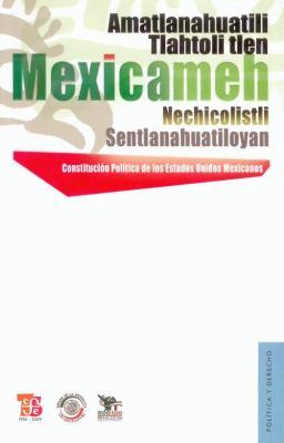 Constitucion Politica de Los Estados Unidos Mexicanos - Amatlanahuatili Tlahtoli Tlen Mexicameh Nechicolistli Sentlanahuatiloyan. Amatlamahuatili Tlan 9786071601728