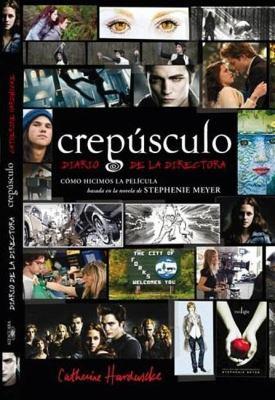 Crepusculo: Diario de la Directora: Como Hicimos la Pelicula Basada en la Novela de Stephenie Meyer = Twilight: Director's Notebook 9786071102522