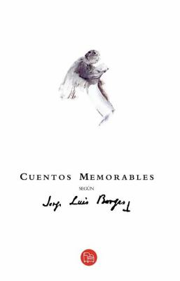 Cuentos Memorables Segun Jorge Luis Borges = Memorable Stories According to Jorge Luis Borges 9786071104656