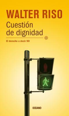 Cuestion de Dignidad: El Derecho a Decir No 9786074007343