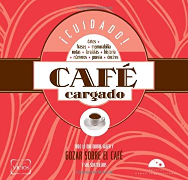 Cuidado! Cafe Cargado: Todo Lo Que Quiere Saber y Gozar Sobre el Cafe y Sus Sortilegios = Beware! Strong Coffe