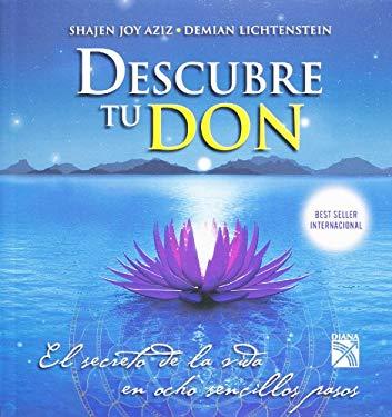 Descubre Tu Don: El Secreto de la Vida en Ocho Sencillos Pasos = Disvover the Gift 9786070708947