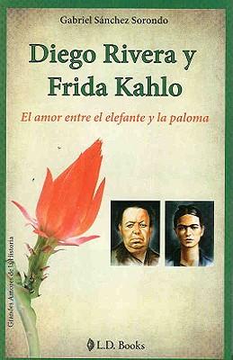 Diego Rivera y Frida Kahlo: El Amor Entre el Elefante y la Paloma 9786074570250