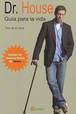 Dr. House Guia Para la Vida: Incluye las Mejores Frases del Medico Mas Tosco de la Television 9786077886228