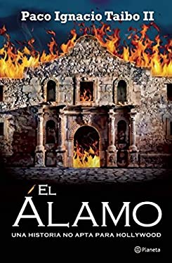 El Alamo: Una Historia No Apta Para Hollywood = The Alamo 9786070709265