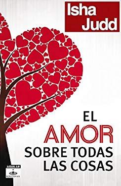 El Amor Sobre Todas las Cosas: Un Viaje Hacia la Iluminacion = Love Above All Things 9786071117083