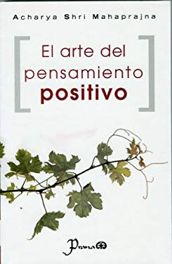 El Arte del Pensamiento Positivo = The Art of Positive Thinking