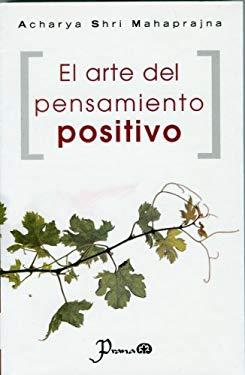 El Arte del Pensamiento Positivo = The Art of Positive Thinking