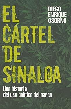 El Cartel de Sinaloa: Una Historia de Uso Politico del Narco 9786074297089