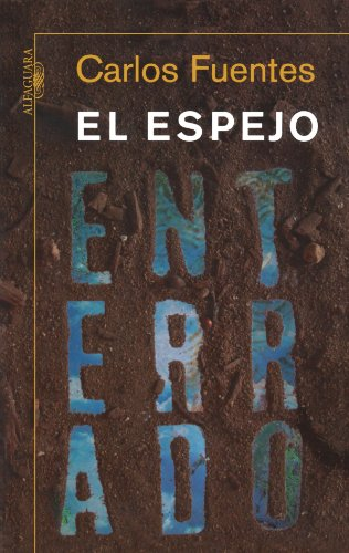 El Espejo Enterrado: Reflexiones Sobre Espana y America = The Burried Mirror 9786071106148
