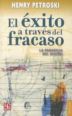 El Exito A Traves del Fracaso: La Paradoja del Diseno = Success Through Failure 9786071606181