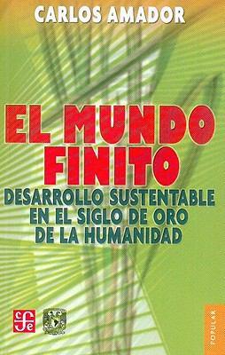 El Mundo Finito.: Desarrollo Sustentable En El Siglo de Oro de La Humanidad 9786071604293