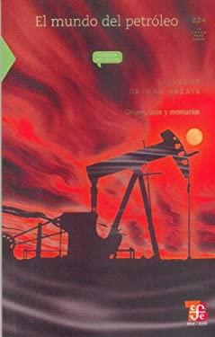 El Mundo del Petroleo: Origen, Usos y Escenarios 9786071601520
