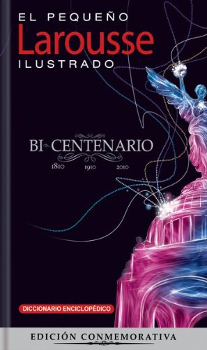 El Pequeno Larousse Ilustrado Bicentenario 2011: The Little Illustrated Larousse Bicentennial Edition 2011 9786070400186