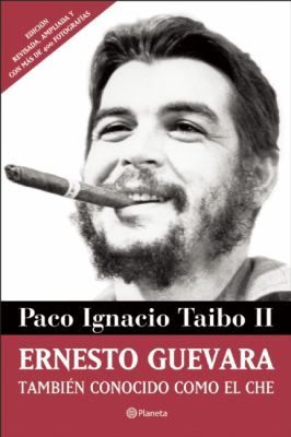 Ernesto Guebara, Tambien Conocido Como el Che = Ernesto Guevara, Also Known as the Che 9786070705496