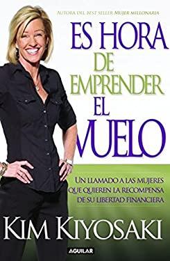 Es Hora de Emprender El Vuelo!: Un Llamado a Las Mujeres Que Auieren La Recompensa de Su Libertad Financiera 9786071116727