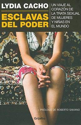Esclavas del Poder: Un Viaje al Corazon de la Trata Sexual de Mujeres y Ninas en el Mundo = Slaves of Power 9786073100038