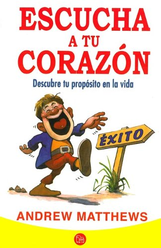 Escucha A Tu Corazon: Descubre Tu Proposito en la Vida = Follow Your Heart 9786071111470