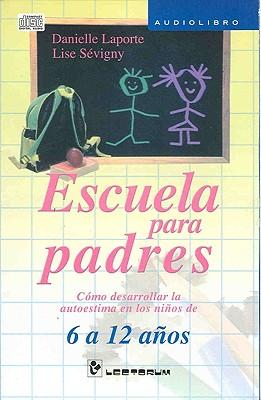 Escuela Para Padres: Como Desarrollar la Autoestima en los Ninos de 6 a 12 Anos 9786074570366