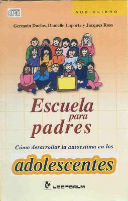 Escuela Para Padres: Como Desarrollar la Autoestima en los Adolescentes