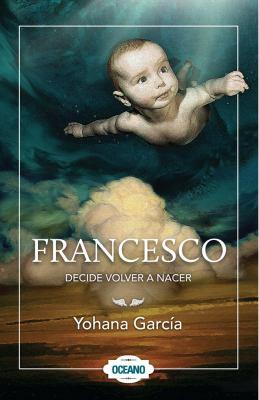 Francesco Decide Volver a Nacer 9786074005783