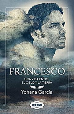 Francesco: Una Vida Entre El Cielo y La Tierra 9786074005776