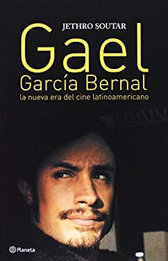 Gael Garcia Bernal: La Nueva Era del Cine Latinoamericano = Gael Garcia Bernal & the Latin American New Wave 9786070701634