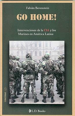 Go Home!: Intervenciones de la CIA y los Marines en America Latina 9786074570281
