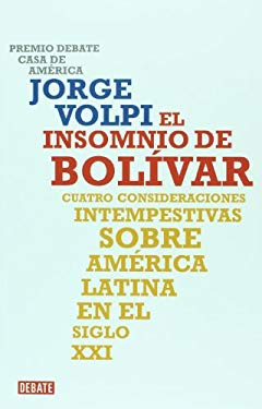 El Insomnio de Bolivar: Cuatro Consideraciones Intempestivas Sobre America Latina en el Siglo XXI = Bolivar's Insomnia 9786074296099