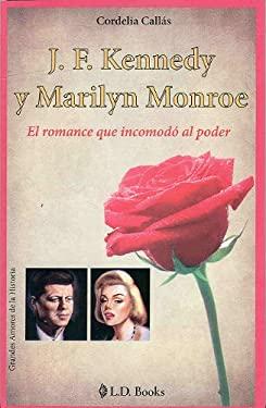 J.F. Kennedy y Marilyn Monroe: El Romance Que Incomodo al Poder 9786074570359