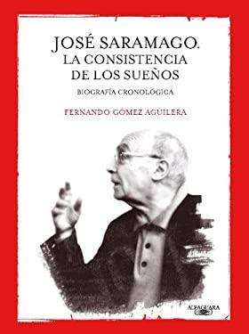 Jose Saramago: La Consistencia de los Suenos = Jose Saramago 9786071107138