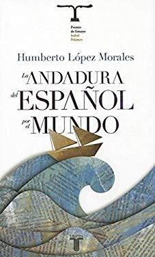 La Andadura del Espanol Por el Mundo = Adventures of the Spanish Lenguage Around the World 9786071107749