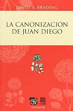 La Canonizacion de Juan Diego = The Canonization of Juan Diego 9786071600981