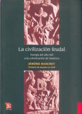 La Civilizacion Feudal: Europa del Ano Mil a la Colonizacion de America = Feudal Civilization 9786071601230