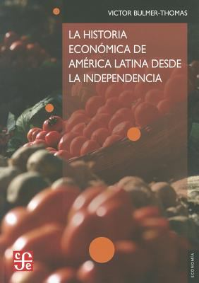 La Historia Economica de America Latina Desde la Independencia = The Economic History of Latin America Since Independence 9786071605542