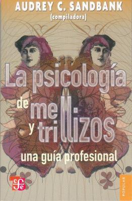La Psicologia de Mellizos y Trillizos: Una Guia Profesional = Twins and Triplets Psychology 9786071601964