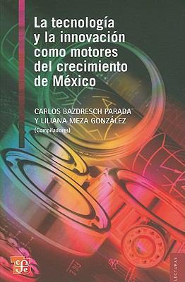 La Tecnologia y la Innovacion Como Motores del Crecimiento de Mexico 9786071602879